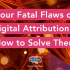 Four Fatal Flaws of Digital Attribution and How to Solve Them